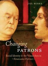 Changing Patrons: Social Identity and the Visual Arts in Renaissance Florence