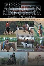 The American Riding System: Foundation for All Types of Riding by Peggy...
