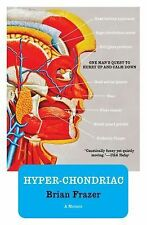 Hyper-Chondriac : One Man's Quest to Hurry up and Calm Down by Brian Frazer...