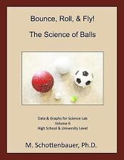 Bounce, Roll, and Fly: the Science of Balls: Volume 6 : Data and Graphs for...
