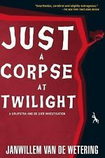 Just a Corpse at Twilight: A Grijpstra and De Gier Mystery, Janwillem van de Wet