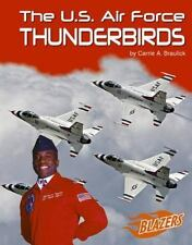 The U. S. Armed Forces: The U. S. Air Force Thunderbirds by Carrie A....