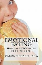Emotional Eating : How to STOP Using Food to Cope! by Carol Rickard (2011,...