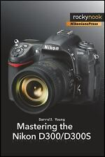 Mastering the Nikon D300/D300S by Darrell Young (2010, Paperback)
