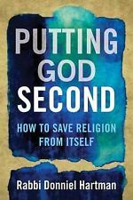 Putting God Second : How to Save Religion from Itself by Donniel Hartman...