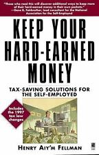 Keep Your Hard Earned Money : Tax Saving Solutions for the Self Employed by...