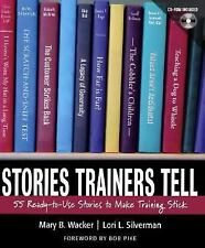 Stories Trainers Tell: 55 Ready-to-Use Stories to Make Training Stick (with CD-R