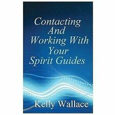 Contacting and Working with Your Spirit Guides : Overcome Obstacles and...