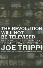 The Revolution Will Not Be Televised: Democracy, the Internet, and the-ExLibrary