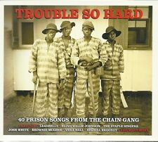TROUBLE SO HARD 40 PRISON SONGS FROM THE CHAIN GANG - 2 CD BOX SET