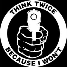 Think Twice Because I Don't 2A Gun Rights Vinyl Decal Sticker Car Truck Window