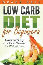 Low Carb: Low Carb Diet for Beginners : Quick and Easy Low Carb Recipes for...