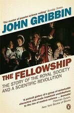 The Fellowship: The Story of the Royal Society and a Scientific Revolution: The