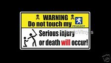 WARNING Do not touch my Peugeot  car sticker funny warning  laptop sticker