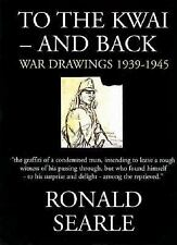 To the Kwai-and Back: War Drawings 1939-1945, Searle, Ronald, New Books