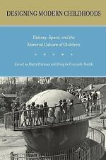 Designing Modern Childhoods: History, Space, and the Material Culture of Childre