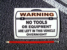 1 X  WARNING NO TOOLS LEFT IN VAN STICKER  DECAL 150mm X 105mm DEWALT MAKITA