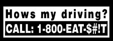HOW'S MY DRIVING? White Vinyl Decal Sticker Car Truck Bumper Window Decal Funny