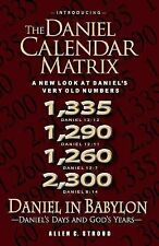 The Daniel Calendar Matrix (Daniel's Days and God's Years) : (A New Look at...