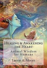 Healing and Awakening the Heart : Animal Wisdom for Humans by Laurie Moore...
