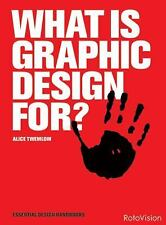 Essential Design Handbook: What Is Graphic Design For? by Alice Twemlow...