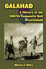Galahad : A History of the 5307th Composite Unit (Provisional) by Michael...