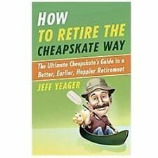 How to Retire the Cheapskate Way : The Ultimate Cheapskate's Guide to a...