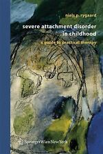 Severe Attachment Disorder in Childhood : A Guide to Practical Therapy by...