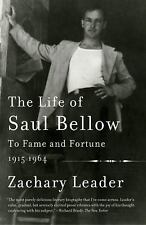 The Life of Saul Bellow : To Fame and Fortune, 1915-1964 by Zachary Leader...