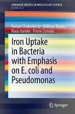 Iron Uptake in Bacteria with Emphasis on E. coli and Pseudomonas (SpringerBrie..