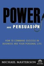 Agora Ser.: Power and Persuasion : How to Command Success in Business and...