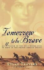 Tomorrow to Be Brave: A Memoir of the Only Woman Ever to Serve in the French For