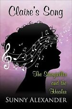 Claire's Song : The Storyteller and the Healer by Sunny Alexander (2014,...