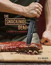 The Snacking Dead : A Parody in a Cookbook by D. B. Walker and Daniel Gercke...