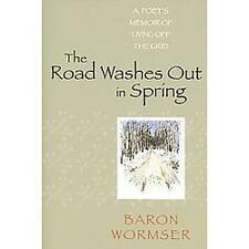 The Road Washes Out in Spring : A Poet's Memoir of Living off the Grid by...