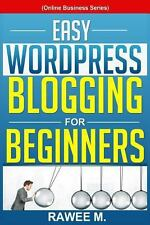 Easy WordPress Blogging for Beginners : A Step-By-Step Guide to Create a...