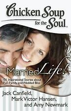 Chicken Soup for the Soul: Married Life!: 101 Inspirational Stories about Fun, F
