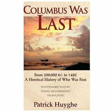 Columbus Was Last : From 200,000 B. C. to 1492, a Heretical History of Who...
