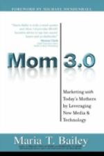 Mom 3. 0 : Marketing with Today's Mothers by Maria T. Bailey (2008, Hardcover)