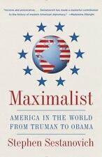 NEW Maximalist : America in the World from Truman to Obama by Sestanovich, Steph