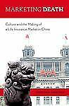 Marketing Death: Culture and the Making of a Life Insurance Market in China - Sh