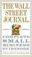 The Wall Street Journal. Complete Small Business Guidebook DeBaise, Colleen Pap