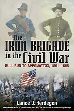 The Iron Brigade in Civil War and Memory: The Black Hats from Bull Run to Appoma