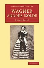 Wagner and His Isolde by Gustav Kobbé (2014, Paperback)
