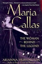 Maria Callas : The Woman Behind the Legend by Arianna Huffington (2002,...