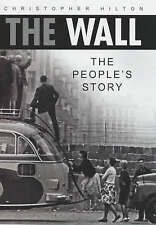 The Wall: The People's Story by Christopher Hilton (Hardback, 2001)