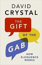 The Gift of the Gab : How Eloquence Works by David Crystal (2016, Hardcover)