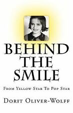 Behind the Smile : From Yellow Star to Pop Star by Dorit Oliver-Wolff (2014,...