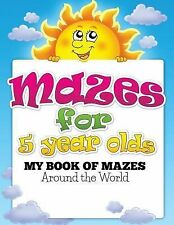 Mazes for 5 Year Olds (My Book of Mazes : Around the World) by Speedy...