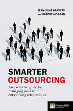 Smarter Outsourcing: An Executive Guide to Understanding, Planning, and Exploiti